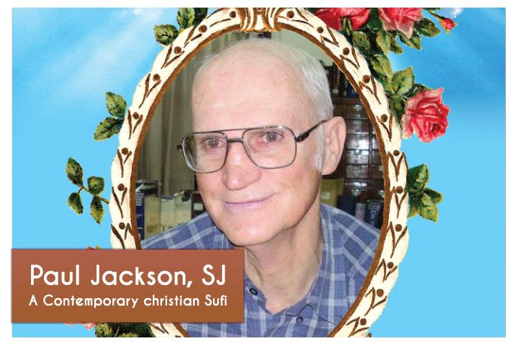 FR. PAUL JACKSON, SJ  A CONTEMPORARY CHRISTIAN SUFI